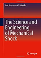 The Science and Engineering of Mechanical Shock