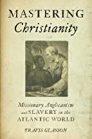 Mastering Christianity: Missionary Anglicanism and Slavery in the Atlantic World【洋書】 [並行輸入品]