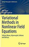 Variational Methods in Nonlinear Field Equations: Solitary Waves, Hylomorphic Solitons and Vortices (Springer Monographs in Mathematics)