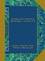 Beitraege Zur Deutschen Mythologie, I. Goetter und Goettinnen.
