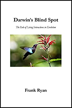 Darwin's Blind Spot: The Role of Living Interactions in Evolution by [Ryan, Frank]