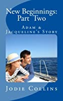 New Beginnings: Adam & Jacqueline's Story (Horseshoe Bay Romance)
