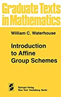 Introduction to Affine Group Schemes (Graduate Texts in Mathematics)