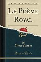 Le Poème Royal (Classic Reprint)
