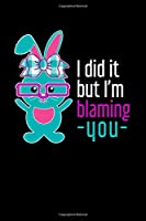 I did it But I'm Blaming You: Lined A5 Notebook for Bunny Journal