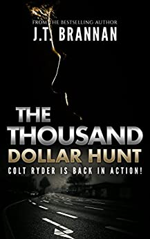 THE THOUSAND DOLLAR HUNT: Colt Ryder is Back in Action! by [Brannan, J.T.]