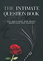 The Intimate Question Book: 222 indiscreet and erotic questions for couples