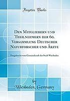 Den Mitgliedern und Theilnehmern der 60. Versammlung Deutscher Naturforscher und ?rzte: Dargebracht vom Gemeinderath der Stadt Wiesbaden (Classic Reprint) (German Edition)【洋書】 [並行輸入品]