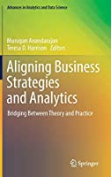 Aligning Business Strategies and Analytics: Bridging Between Theory and Practice (Advances in Analytics and Data Science)