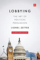 Lobbying: The art of political persuasion by Lionel Zetter(2014-10-23)