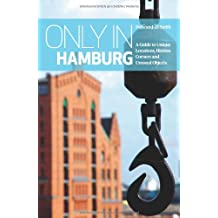 "Only in Hamburg: A Guide to Unique Locations, Hidden Corners and Unusual Objects (""Only in"" Guides)"