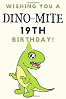 Wishing you A DINO-MITE 19th Birthday: 19th Birthday Gift / Journal / Notebook / Diary / Unique Greeting & Birthday Card Alternative
