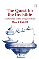 The Quest for the Invisible: Microscopy in the Enlightenment