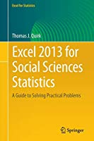Excel 2013 for Social Sciences Statistics: A Guide to Solving Practical Problems (Excel for Statistics)