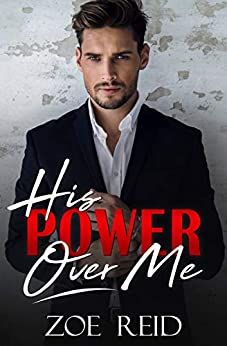 His Power Over Me: A Bad Boy Office Romance Novella by [Reid, Zoe]