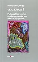 Ganz Anders?: Philosophie zwischen akademischem Jargon und Alltagssprache