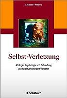 Selbst-Verletzung: Aetiologie, Psychologie und Behandlung von selbstverletzendem Verhalten