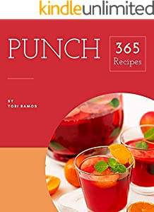 365 Punch Recipes: Punch Cookbook - The Magic to Create Incredible Flavor! (English Edition)