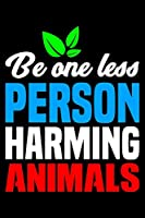 Be One Less Person Harming Animals: Blank Lined Journal For Vegans And Vegetarians, Black Cover