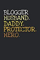 Blogger. Daddy. Husband. Protector. Hero.: 6x9   notebook   dotgrid   120 pages   daddy   husband
