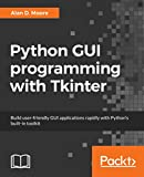 Python GUI programming with Tkinter: Build user-friendly GUI applications rapidly with Python's built-in toolkit