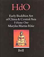 Early Buddhist Art of China and Centra Asia: Later Han, Three Kingdoms and Western Chin in China and Bactria to Shan-shan in Central Asia (Handbook of Oriental Studies / Handbuch der orientalistik, Section 4: China)