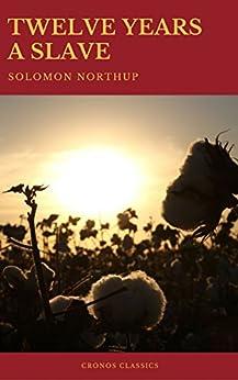 Twelve Years a Slave (Best Navigation, Active TOC) (Cronos Classics) by [Northup, Solomon, Classics, Cronos]