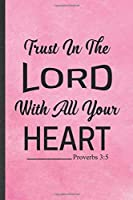 Trust in the Lord with All Your Heart Proverbs 3:5: Blank Funny Sunday Church Jesus Lined Notebook/ Journal For Christian Faith, Inspirational Saying Unique Special Birthday Gift Idea Personal 6x9 110 Pages
