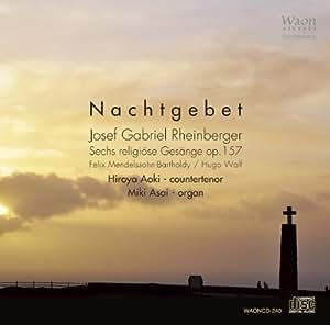 夜の祈り Nachtgebet ~ Josef Gabriel Rheinberger : Sechs religiose Gesange op.157 | Felix Mendelssohn-Bartholdy | Hugo Wolf / Hiroya Aoki - countertenor , Miki Asai - organ