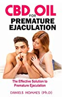 CBD OIL FOR PREMATURE EJACULATION: Easy-to Read Guide on Using CBD Oil to get rid of your P.E