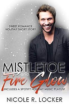 Mistletoe and Fire Glow: A Holiday Romance Short Story by [Locker, Nicole R.]