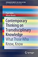 Contemporary Thinking on Transdisciplinary Knowledge: What Those Who Know, Know (SpringerBriefs in Education)