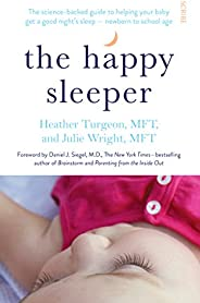 The Happy Sleeper: the science-backed guide to helping your baby get a good night's sleep — newborn to school