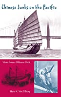 Chinese Junks on the Pacific: Views from a Different Deck (New Perspectives on Maritime History and Nautical Archaeology)
