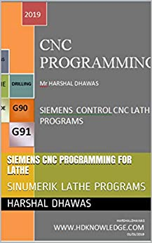CNC PROGRAMMING FOR LATHE & MILLING: SIEMENS SINUMERIK CONTROL by [DHAWAS, HARSHAL]