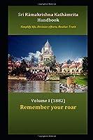 Sri Ramakrishna Kathamrita Handbook Volume 1: Remember your roar