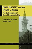Civil Society and the State of Syria: The Outsourcing of Social Responsibility (St. Andrews Papers on Contemporary Syria) by Laura Ruiz De Elvira Tina Zintl(2012-03-31)