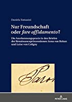 Nur Freundschaft Oder Fare Affidamento?: Die Anerkennungspraxis in Den Briefen Der Renaissanceprinzessinnen Anna Von Rohan Und Luise Von Coligny