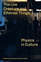 The Live Creature and Ethereal Things: Physics in Culture