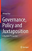 Governance, Policy and Juxtaposition: A Maritime Perspective