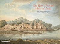 Sita Ram's Painted Views of India: Lord Hastings's Journey from Calcutta to the Punjab, 1814 - 15