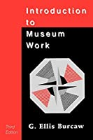 Introduction to Museum Work, 3rd Edition (Aaslh Book Series)