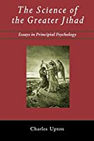 The Science of the Greater Jihad: Essays in Principial Psychology