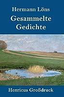 Gesammelte Gedichte (Grossdruck): Junglaub / Mein goldenes Buch / Mein blaues Buch / Der kleine Rosengarten / Fritz von der Leines Ausgewaehlte Lieder / Ulenspeigels Ausgewaehlte Lieder