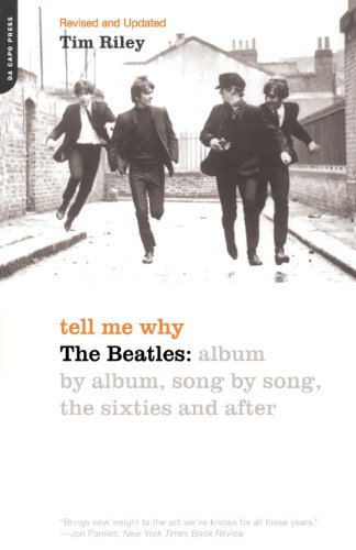 Tell Me Why: The Beatles: Album By Album, Song By Song, The Sixties And After Tim Riley Da Capo Press