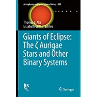 Giants of Eclipse: The ζ Aurigae Stars and Other Binary Systems (Astrophysics and Space Science Library)
