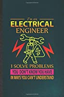 I'm an Electrical Engineer I Solve Problems You Don't Know You Have in Ways You Can't Understand: Funny Blank Lined Notebook/ Journal For Electrical Engineering, Future Mechanical Engineer, Unique Graphic Birthday Gift Cute Ruled 6x9 110 Pages