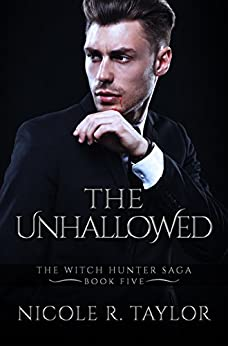 The Unhallowed: The Witch Hunter Saga #5 by [Taylor, Nicole R]