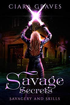 Savage Secrets (Savagery and Skills Book 1) by [Graves, Ciara]