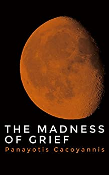 The Madness of Grief by [Cacoyannis, Panayotis]